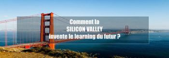 Comment la Silicon Valley invente le learning du futur ?